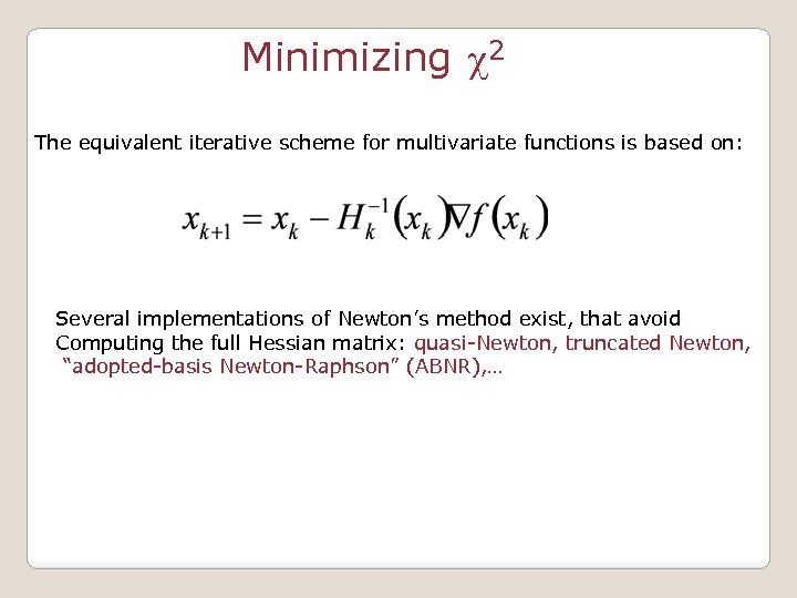 Minimizing c 2 The equivalent iterative scheme for multivariate functions is based on: Several