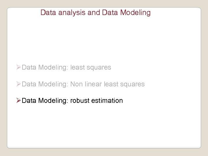 Data analysis and Data Modeling ØData Modeling: least squares ØData Modeling: Non linear least