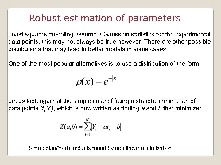 Robust estimation of parameters Least squares modeling assume a Gaussian statistics for the experimental