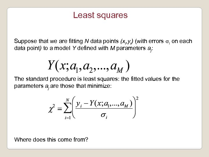 Least squares Suppose that we are fitting N data points (xi, yi) (with errors