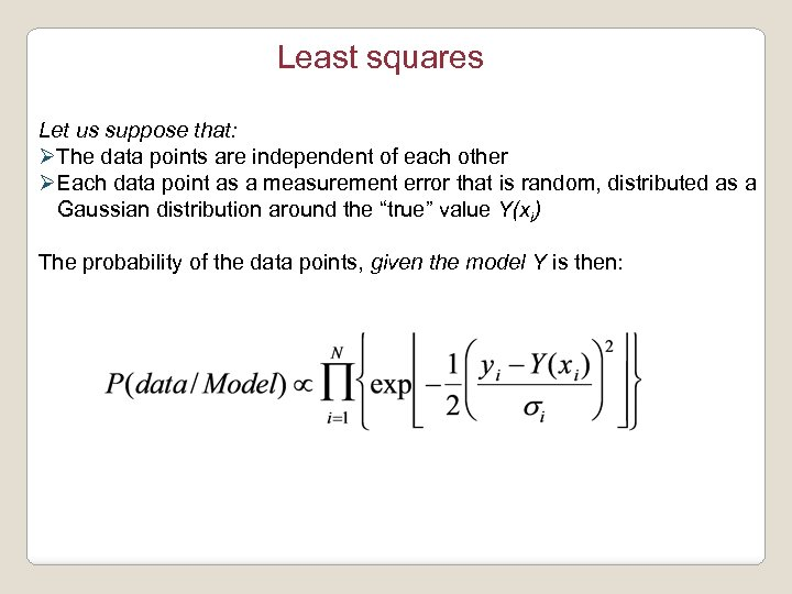 Least squares Let us suppose that: ØThe data points are independent of each other