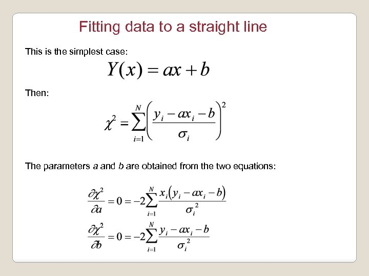 Fitting data to a straight line This is the simplest case: Then: The parameters