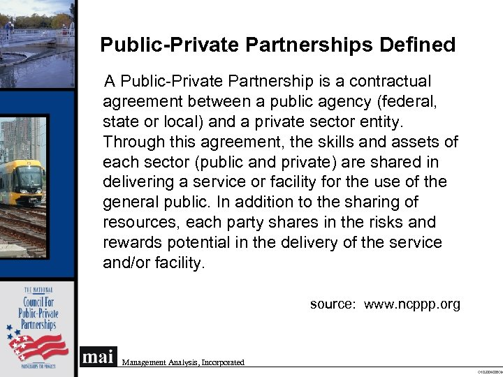 Public-Private Partnerships Defined A Public-Private Partnership is a contractual agreement between a public agency