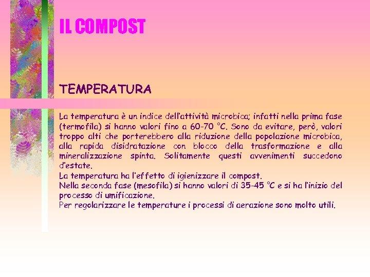 IL COMPOST TEMPERATURA La temperatura è un indice dell'attività microbica; infatti nella prima fase