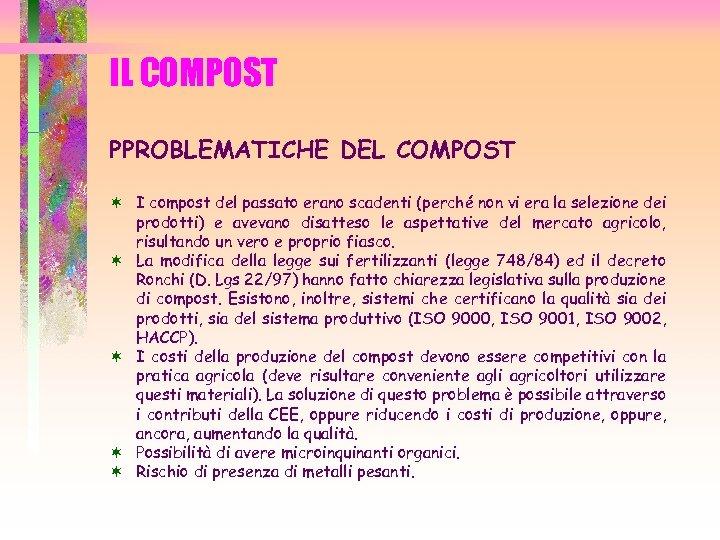 IL COMPOST PPROBLEMATICHE DEL COMPOST ¬ I compost del passato erano scadenti (perché non