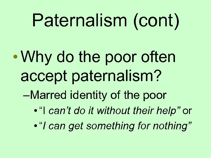 Paternalism (cont) • Why do the poor often accept paternalism? –Marred identity of the