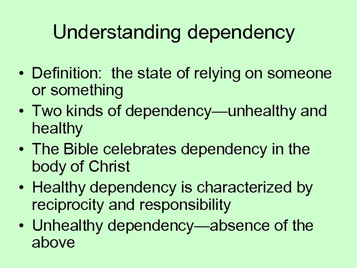 Understanding dependency • Definition: the state of relying on someone or something • Two