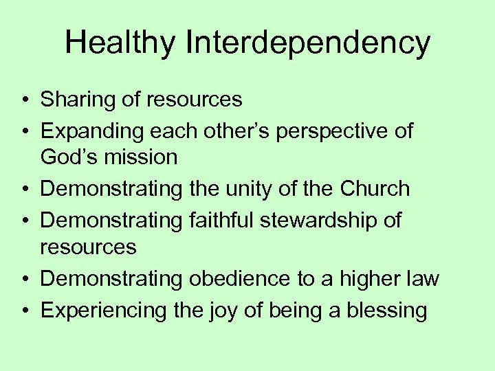 Healthy Interdependency • Sharing of resources • Expanding each other's perspective of God's mission