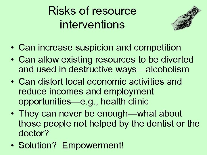 Risks of resource interventions • Can increase suspicion and competition • Can allow existing