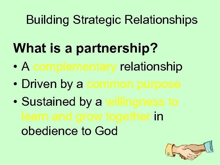 Building Strategic Relationships What is a partnership? • A complementary relationship • Driven by