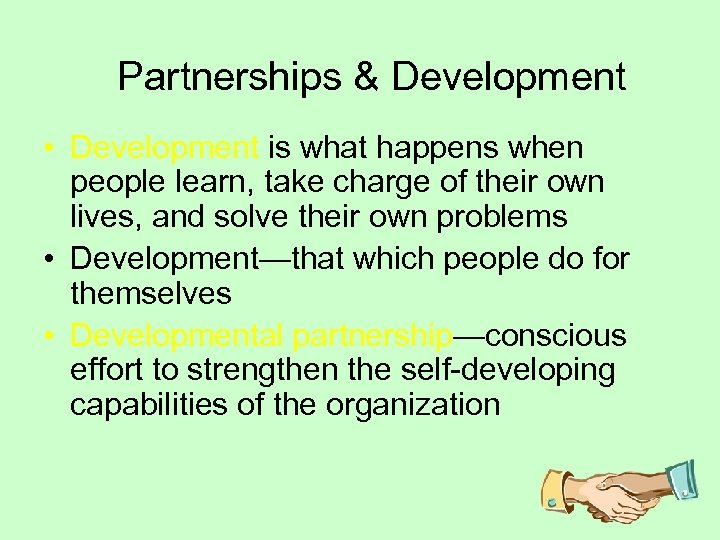 Partnerships & Development • Development is what happens when people learn, take charge of
