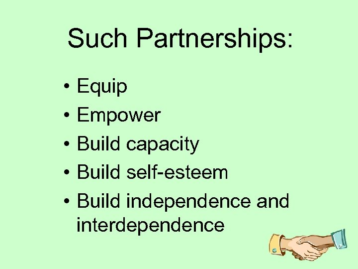 Such Partnerships: • • • Equip Empower Build capacity Build self-esteem Build independence and