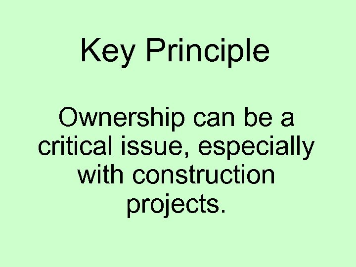 Key Principle Ownership can be a critical issue, especially with construction projects.