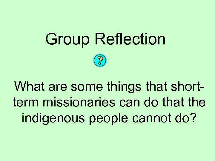 Group Reflection What are some things that shortterm missionaries can do that the indigenous