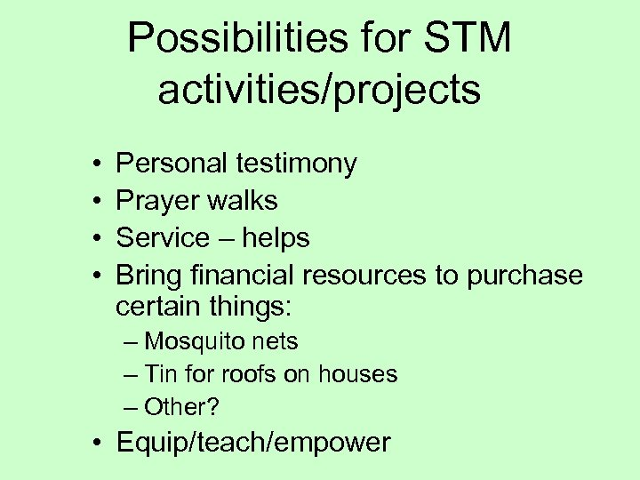Possibilities for STM activities/projects • • Personal testimony Prayer walks Service – helps Bring