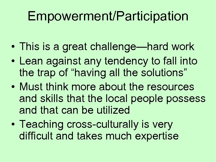 Empowerment/Participation • This is a great challenge—hard work • Lean against any tendency to