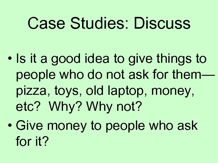 Case Studies: Discuss • Is it a good idea to give things to people