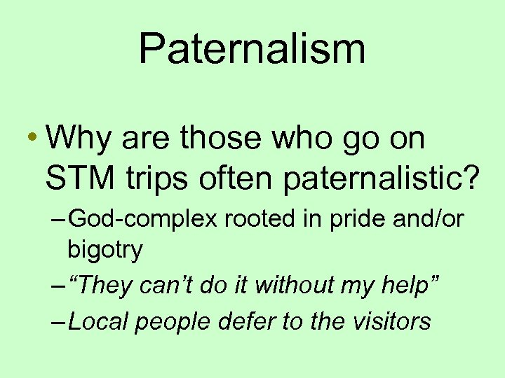 Paternalism • Why are those who go on STM trips often paternalistic? – God-complex