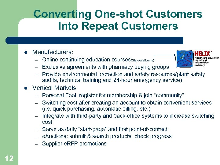 Converting One-shot Customers Into Repeat Customers l Manufacturers: – – – l Vertical Markets: