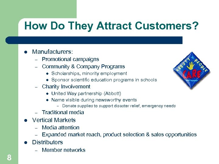 How Do They Attract Customers? l Manufacturers: – – Promotional campaigns Community & Company