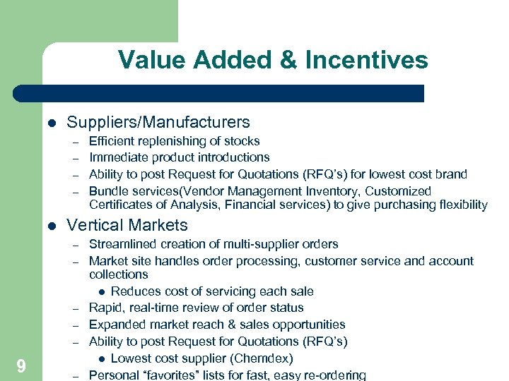 Value Added & Incentives l Suppliers/Manufacturers – – l Vertical Markets – – –