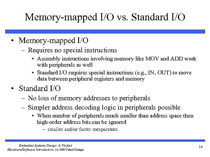 Memory-mapped I/O vs. Standard I/O • Memory-mapped I/O – Requires no special instructions •