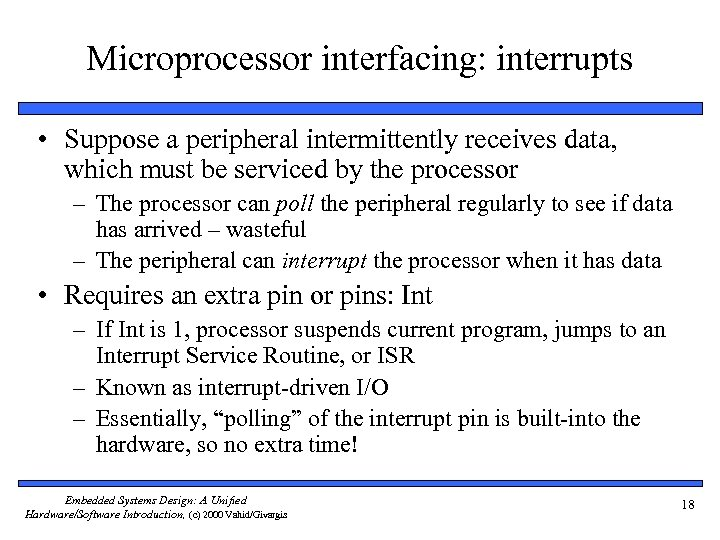 Microprocessor interfacing: interrupts • Suppose a peripheral intermittently receives data, which must be serviced