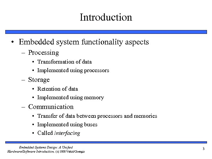 Introduction • Embedded system functionality aspects – Processing • Transformation of data • Implemented