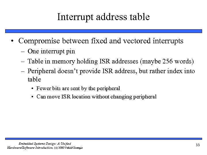 Interrupt address table • Compromise between fixed and vectored interrupts – One interrupt pin