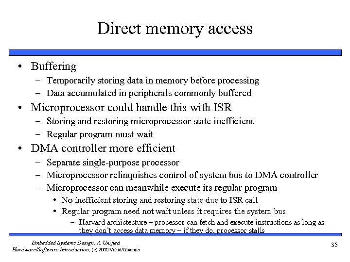 Direct memory access • Buffering – Temporarily storing data in memory before processing –