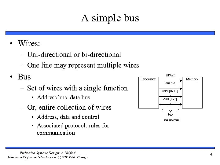 A simple bus • Wires: – Uni-directional or bi-directional – One line may represent