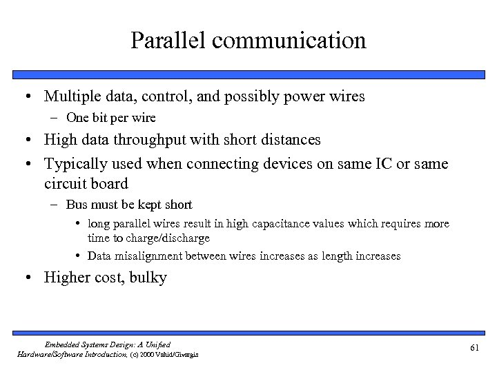 Parallel communication • Multiple data, control, and possibly power wires – One bit per