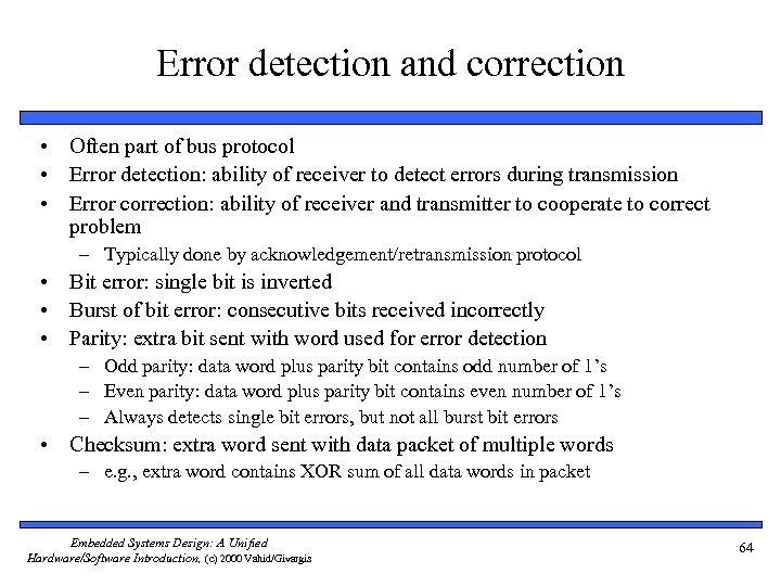 Error detection and correction • Often part of bus protocol • Error detection: ability