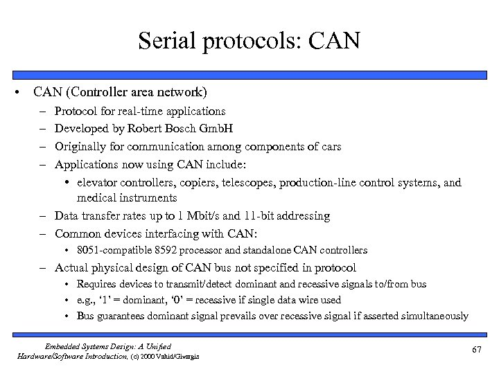 Serial protocols: CAN • CAN (Controller area network) – – Protocol for real-time applications