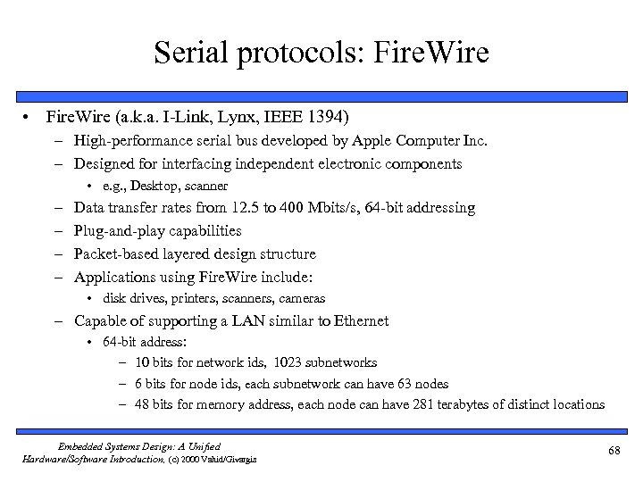 Serial protocols: Fire. Wire • Fire. Wire (a. k. a. I-Link, Lynx, IEEE 1394)