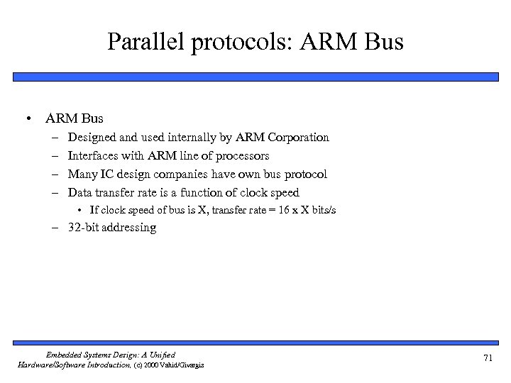 Parallel protocols: ARM Bus • ARM Bus – – Designed and used internally by