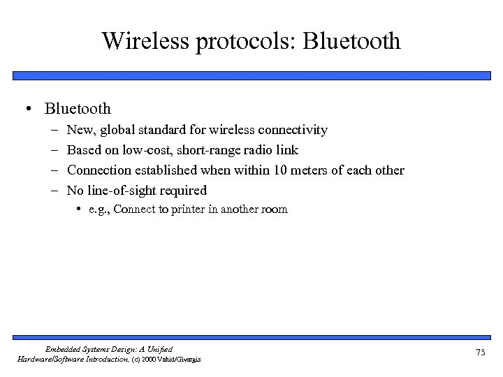 Wireless protocols: Bluetooth • Bluetooth – – New, global standard for wireless connectivity Based
