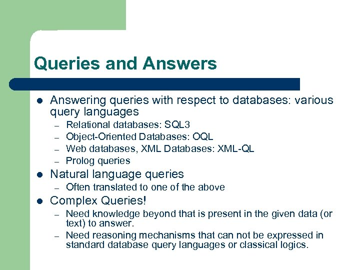 Queries and Answers l Answering queries with respect to databases: various query languages –