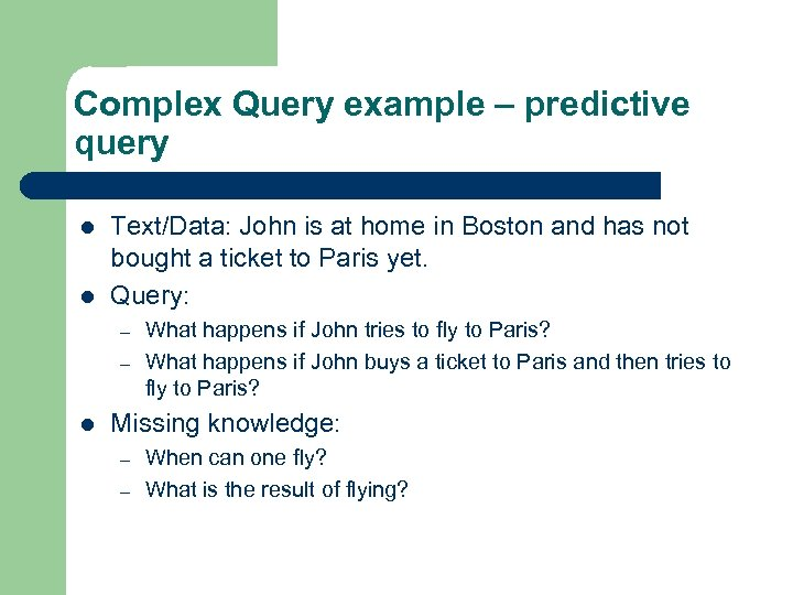 Complex Query example – predictive query l l Text/Data: John is at home in