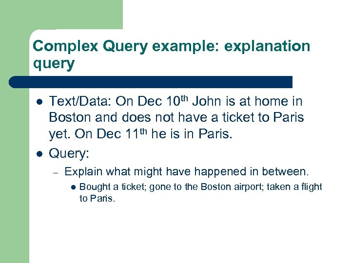Complex Query example: explanation query l l Text/Data: On Dec 10 th John is