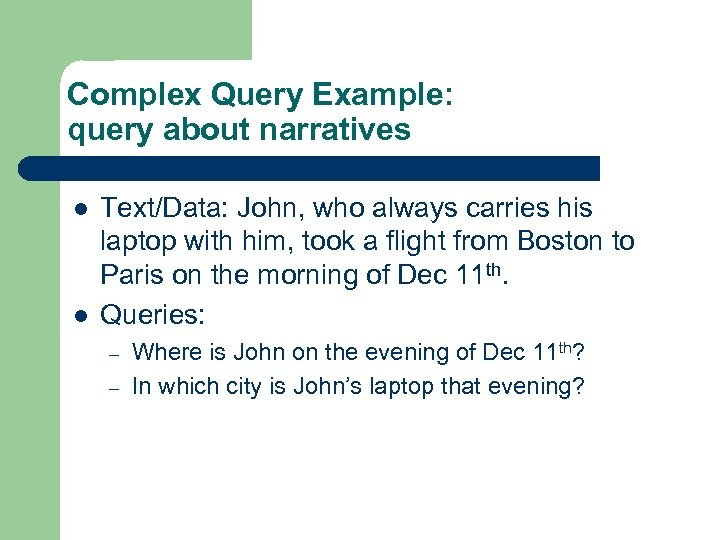 Complex Query Example: query about narratives l l Text/Data: John, who always carries his