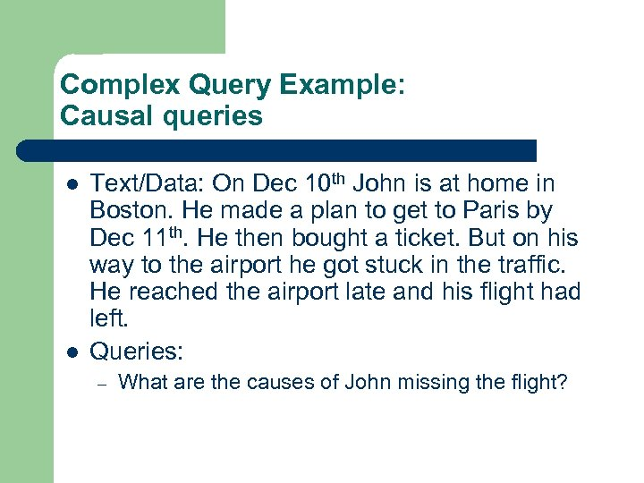 Complex Query Example: Causal queries l l Text/Data: On Dec 10 th John is