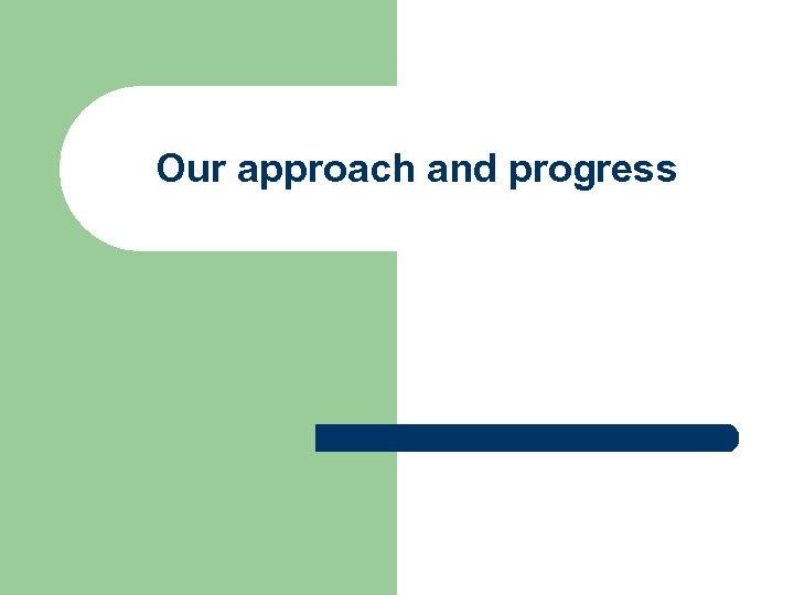 Our approach and progress