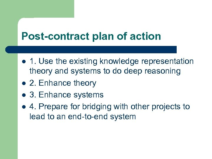 Post-contract plan of action l l 1. Use the existing knowledge representation theory and
