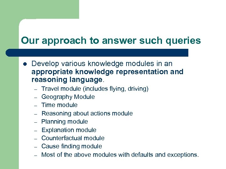 Our approach to answer such queries l Develop various knowledge modules in an appropriate