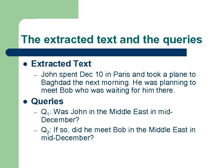 The extracted text and the queries l Extracted Text – l John spent Dec