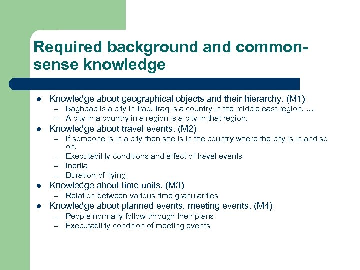 Required background and commonsense knowledge l Knowledge about geographical objects and their hierarchy. (M