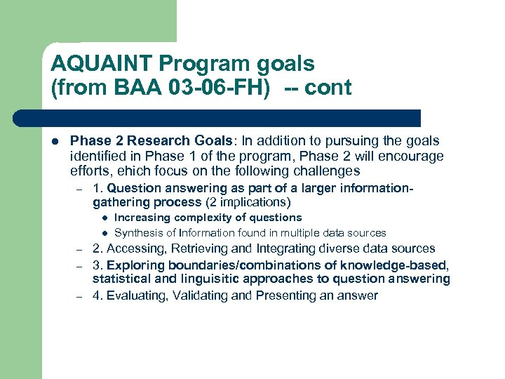 AQUAINT Program goals (from BAA 03 -06 -FH) -- cont l Phase 2 Research