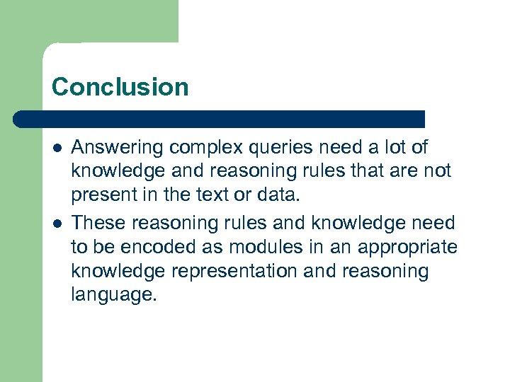 Conclusion l l Answering complex queries need a lot of knowledge and reasoning rules