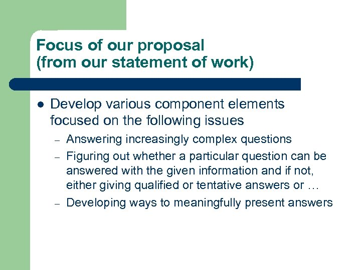 Focus of our proposal (from our statement of work) l Develop various component elements